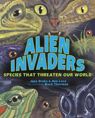 Alien Invaders Species That Threaten Our World by Ann Love