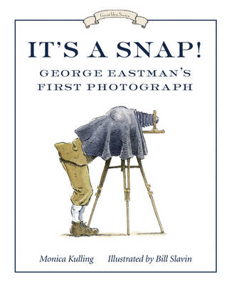 It's a Snap! George Eastman's First Photograph by Monica Kulling