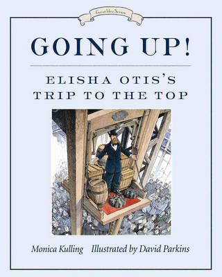 Going Up! Elisha Otis's Trip to the Top by Monica Kulling, David Parkins