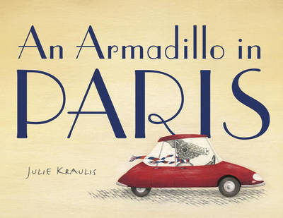 An Armadillo in Paris by Julie Kraulis