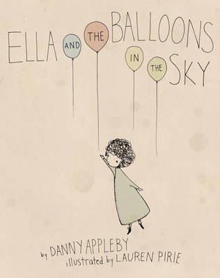 Ella and the Balloons in the Sky by Danny Appleby, Lauren Pirie