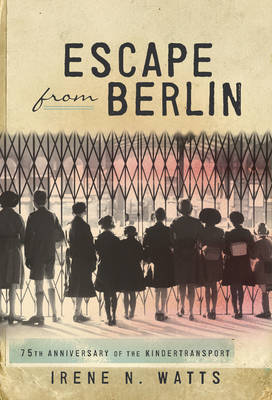 Escape from Berlin by Irene N. Watts