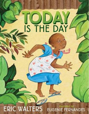 Today Is The Day by Eugenie Fernandes, Eric Walters