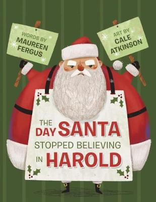 The Day Santa Stopped Believing in Harold by Maureen Fergus, Cale Atkinson