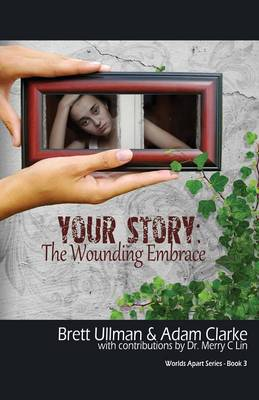 Your Story The Wounding Embrace by Brett Ullman, Adam Clarke