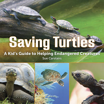 Saving Turtles A Kids' Guide to Helping Endangered Species by Sue Carstairs