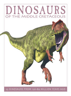 Dinosaurs of the Middle Cretaceous 25 Dinosaurs from 126-89 Million Years Ago by David West