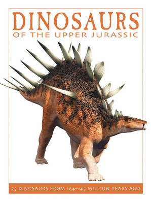 Dinosaurs of the Upper Jurassic 25 Dinosaurs from 164-145 Million Years Ago by