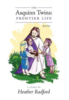 The Asquinn Twins Frontier Life by Heather Radford