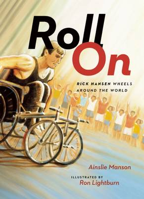 Roll on Rick Hansen Wheels Around the World by Ainslie Manson