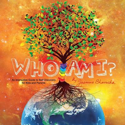Who Am I? An Interactive Guide to Self-Discovery for Kids and Parents by Jasmine Bharucha, Jasmin Barucha