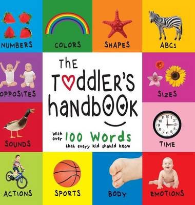 The Toddler's Handbook Numbers, Colors, Shapes, Sizes, ABC Animals, Opposites, and Sounds, with Over 100 Words That Every Kid Should Know (Engage Early Readers: Children's Learning Books) by Dayna Martin