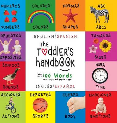 The Toddler's Handbook Bilingual (English / Spanish) (Ingles / Espanol) Numbers, Colors, Shapes, Sizes, ABC Animals, Opposites, and Sounds, with Over 100 Words That Every Kid Should Know (Engage Early by Dayna Martin
