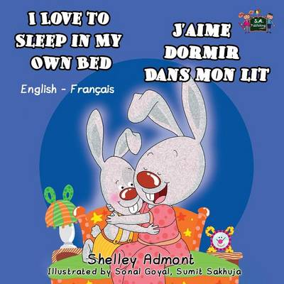 I Love to Sleep in My Own Bed J'Aime Dormir Dans Mon Lit English French Bilingual Edition by Shelley Admont, S a Publishing