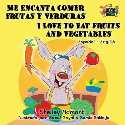 Me Encanta Comer Frutas y Verduras - I Love to Eat Fruits and Vegetables Spanish English Bilingual Edition by Shelley Admont