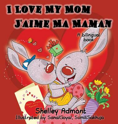 I Love My Mom - J'Aime Ma Maman English French Bilingual Children's Book by Shelley Admont