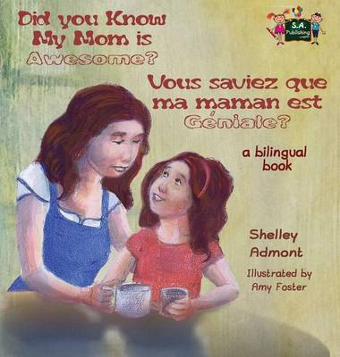 Did You Know My Mom Is Awesome? Vous Saviez Que Ma Maman Est Geniale? English French Bilingual Childrens Book by Shelley Admont, S a Publishing