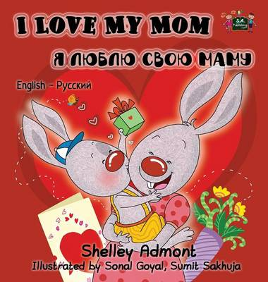 I Love My Mom English Russian Bilingual Edition by Shelley Admont, S a Publishing