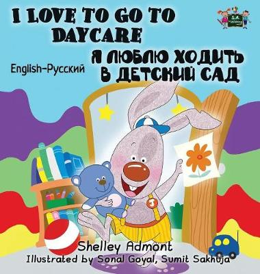 I Love to Go to Daycare English Russian Bilingual Edition by Shelley Admont, S a Publishing