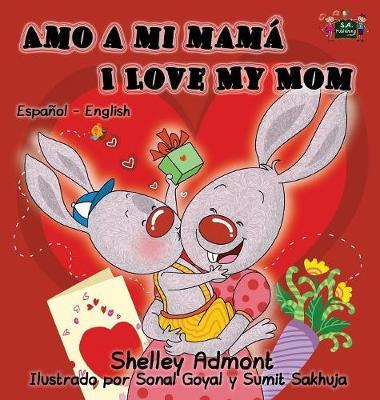 Amo a Mi Mama I Love My Mom Spanish English Bilingual Edition by Shelley Admont, S a Publishing