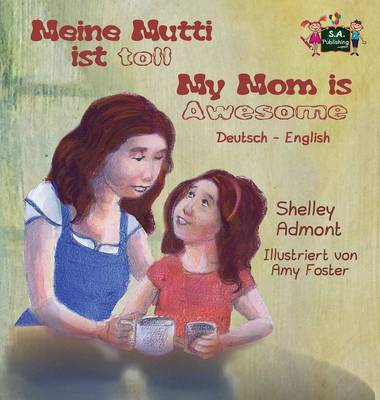 Meine Mutti Ist Toll My Mom Is Awesome German English Bilingual Edition by Shelley Admont, S a Publishing