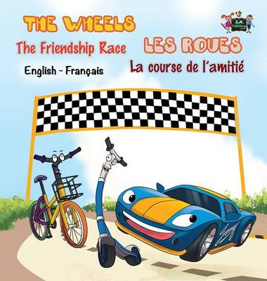 The Wheels The Friendship Race Les Roues: La Course de L'Amitie: English French Bilingual Edition by S a Publishing