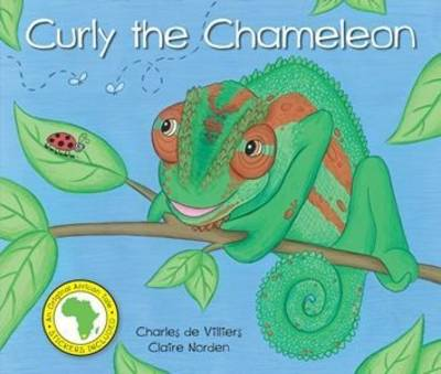 Curly the Chameleon by Charles De Villiers, Claire Norden