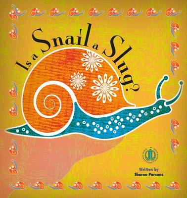 Is a Snail a Slug? by Sharon Parsons