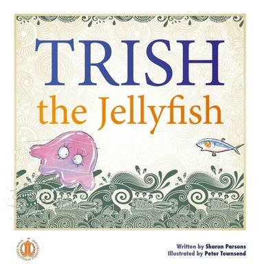 Trish the Jellyfish by Sharon Parsons