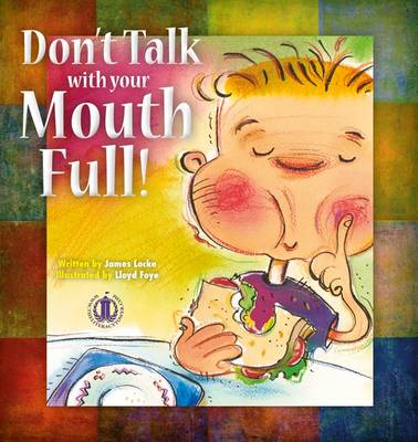 Don't Talk with Your Mouth Full by James Locke