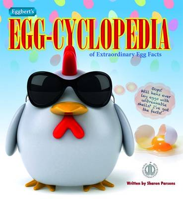 Eggbert's Egg-Cyclopedia by Sharon Parsons