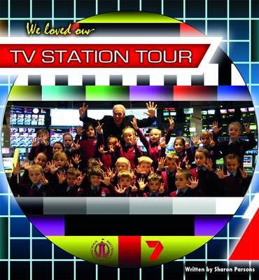 We Loved Our TV Station Tour by Sharon Parsons