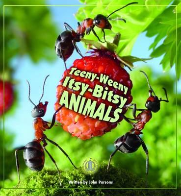 Teeny-Weeny Itsy-Bitsy Animals by John Parsons