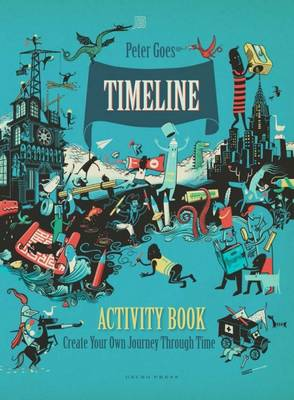 Timeline Activity Book Create Your Own Journey Through Time by Peter Goes, Peter Goes