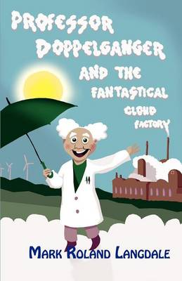Professor Doppelganger and the Fantastical Cloud Factory by Mark Roland Langdale
