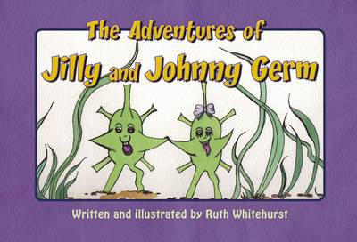 The Adventures of Jilly and Johnny Germ by Ruth Whitehurst