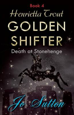 Henrietta Trout, Golden Shifter Book 4 Death at Stonehenge by Jo Sutton
