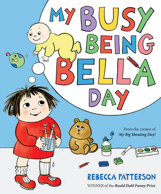 My Busy Being Bella Day by Rebecca Patterson