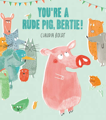 You're a Rude Pig, Bertie! by Claudia Boldt