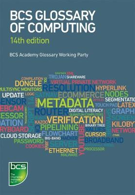 BCS Glossary of Computing by The Chartered Institute for IT BCS, Dan Bowen, Diana Butler, Aline Cumming