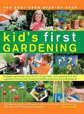 The best-ever step-by-step kid's first gardening Fantastic Gardening Ideas for 5-12 Year Olds, from Growing Fruit and Vegetables and Fun with Flowers to Wildlife Gardening and Craft Projects by Jenny Hendy