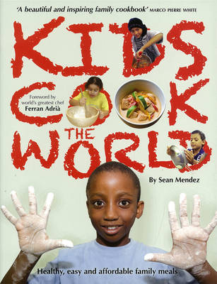 Kids Cook the World Healthy, Easy and Affordable Family Meals by Sean Mendez, New Internationalist, Solidarity Sports
