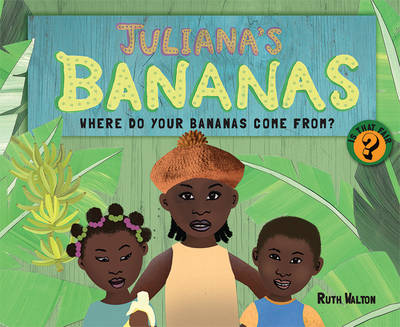 Juliana's Bananas Where do your bananas come from by Ruth Walton