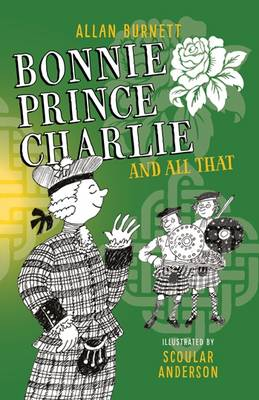 Bonnie Prince Charlie and All That by Allan Burnett
