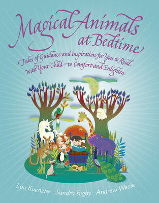 Magical Animals at Bedtime Tales of Joy and Inspiration for You to Read with Your Child - To Comfort and Enlighten by Lou Kuenzler, Sandra Rigby, Andrew Weale