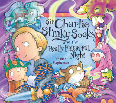 Sir Charlie Stinkysocks and the Really Frightful Night by Kristina Stephenson