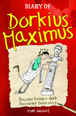 Diary of Dorkius Maximus by Tim Collins