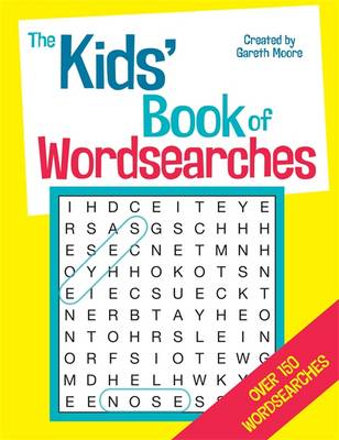 The Kids' Book of Word Searches by Gareth, B.Sc, M.Phil, Ph.D Moore