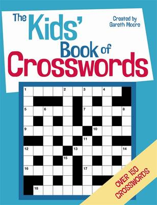 The Kids' Book of Crosswords by Gareth, B.Sc, M.Phil, Ph.D Moore