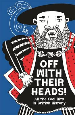 Off with Their Heads! All the Cool Bits in British History by Martin Oliver